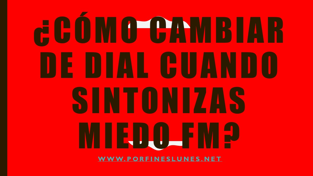 ¿Cómo cambiar de dial cuando sintonizas MIEDO FM?
