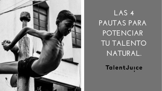 Talent Juice - Las 4 pautas para potenciar tu talento natural