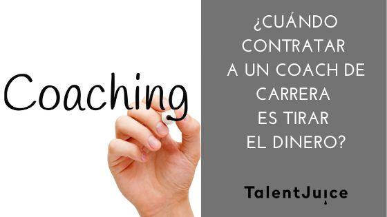 Talent Juice - ¿Cuándo contratar a un coach de carrera es tirar el dinero?