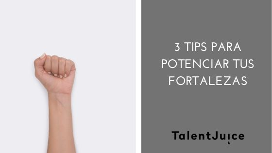 Talent Juice - 3 Tips para potenciar tus fortalezas
