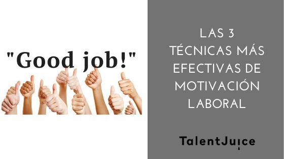 Talent Juice - Las 3 técnicas más efectivas de motivación laboral