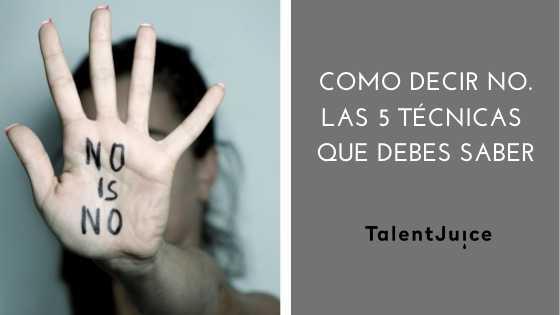 Talent Juice - Como decir no. Las 5 técnicas que debes saber