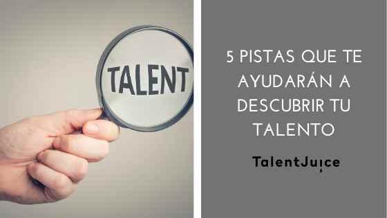 5 pistas que te ayudarán a descubrir tu talento