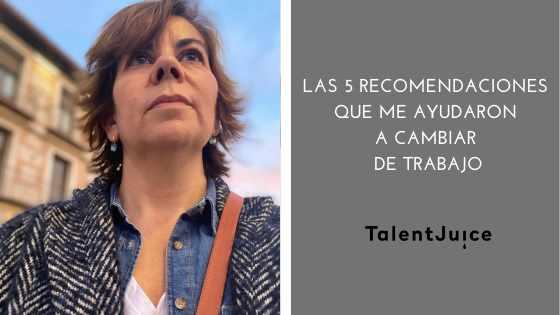 Talent Juice - 5 recomendaciones que me ayudaron a cambiar de trabajo