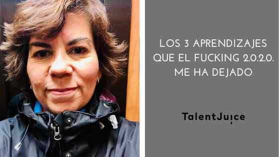 Talent Juice - Los 3 aprendizajes que el Fucking 2.0.2.0. me ha dejado