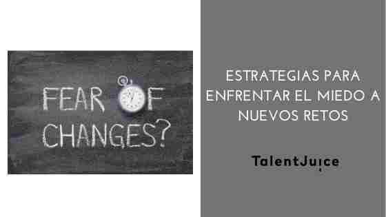 Talent Juice - Estrategias para enfrentar el miedo a nuevos retos