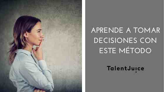 Talent Juice - Aprende a tomar decisiones con este método