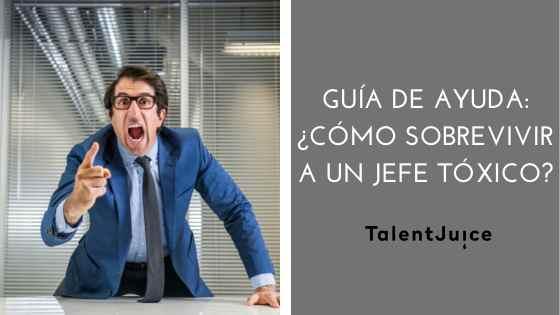 Talent Juice - Guía de ayuda: ¿Cómo sobrevivir a un jefe tóxico?