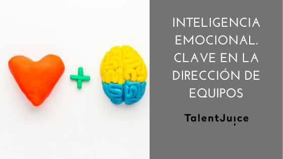 Talent Juice - Inteligencia emocional, clave en la dirección de equipos