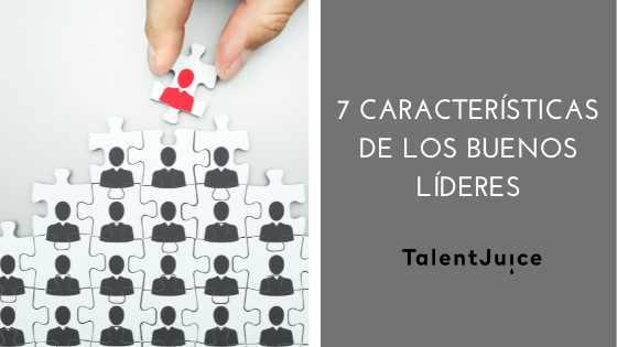 Talent Juice - 7 características de los buenos líderes