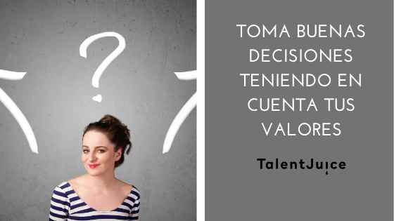 Talent Juice - Toma buenas decisiones teniendo en cuenta tus valores