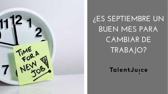 Talent Juice - ¿Es septiembre un buen mes para cambiar de trabajo?