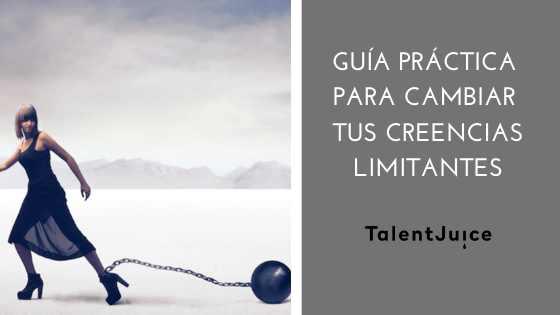 Talent Juice - Guía práctica para cambiar tus creencias limitantes