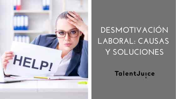 Talent Juice - Desmotivación laboral: Causas y soluciones