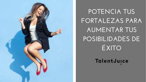 Talent Juice - Potencia tus fortalezas para aumentar tus posibilidades de éxito