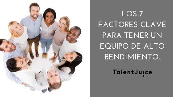 Talent Juice - Los 7 factores clave para conseguir un equipo de alto rendimiento